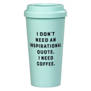 Yes Studio I Don't Need An Inspirational Quote Travel Mug